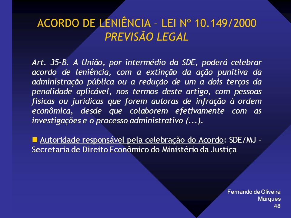 Fernando de Oliveira Marques 48 ACORDO DE LENIÊNCIA – LEI Nº 10.149/2000 PREVISÃO LEGAL Art. 35-B. A União, por intermédio da SDE, poderá celebrar aco