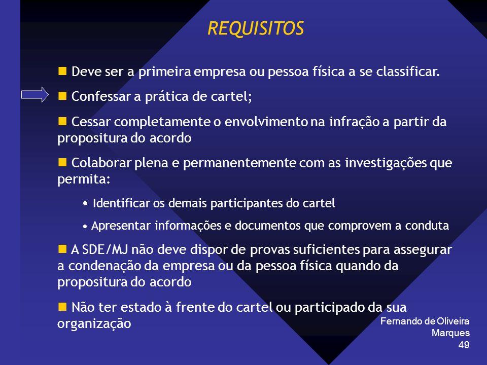 Fernando de Oliveira Marques 49 REQUISITOS Deve ser a primeira empresa ou pessoa física a se classificar. Confessar a prática de cartel; Cessar comple