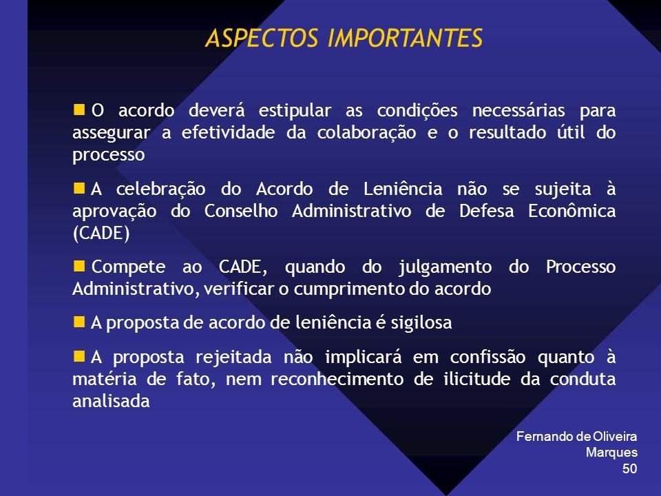 Fernando de Oliveira Marques 50 ASPECTOS IMPORTANTES O acordo deverá estipular as condições necessárias para assegurar a efetividade da colaboração e