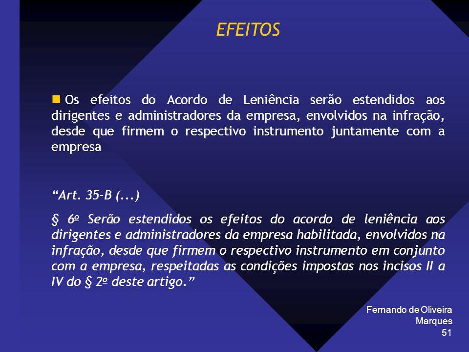 Fernando de Oliveira Marques 51 EFEITOS Os efeitos do Acordo de Leniência serão estendidos aos dirigentes e administradores da empresa, envolvidos na