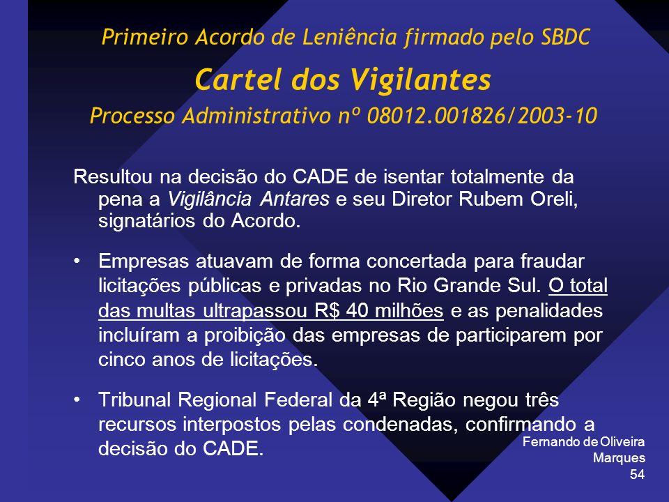 Fernando de Oliveira Marques 54 Primeiro Acordo de Leniência firmado pelo SBDC Cartel dos Vigilantes Processo Administrativo nº 08012.001826/2003-10 R