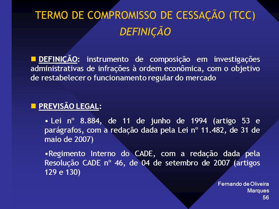 Fernando de Oliveira Marques 56 TERMO DE COMPROMISSO DE CESSAÇÃO (TCC) DEFINIÇÃO DEFINIÇÃO: instrumento de composição em investigações administrativas