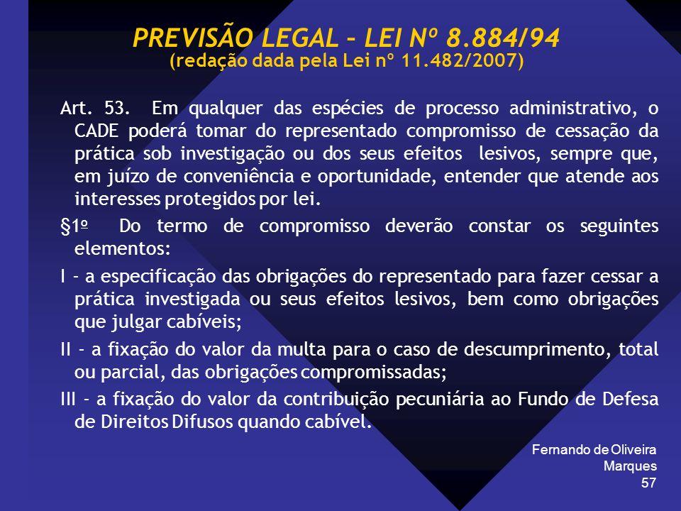 Fernando de Oliveira Marques 57 Art. 53. Em qualquer das espécies de processo administrativo, o CADE poderá tomar do representado compromisso de cessa