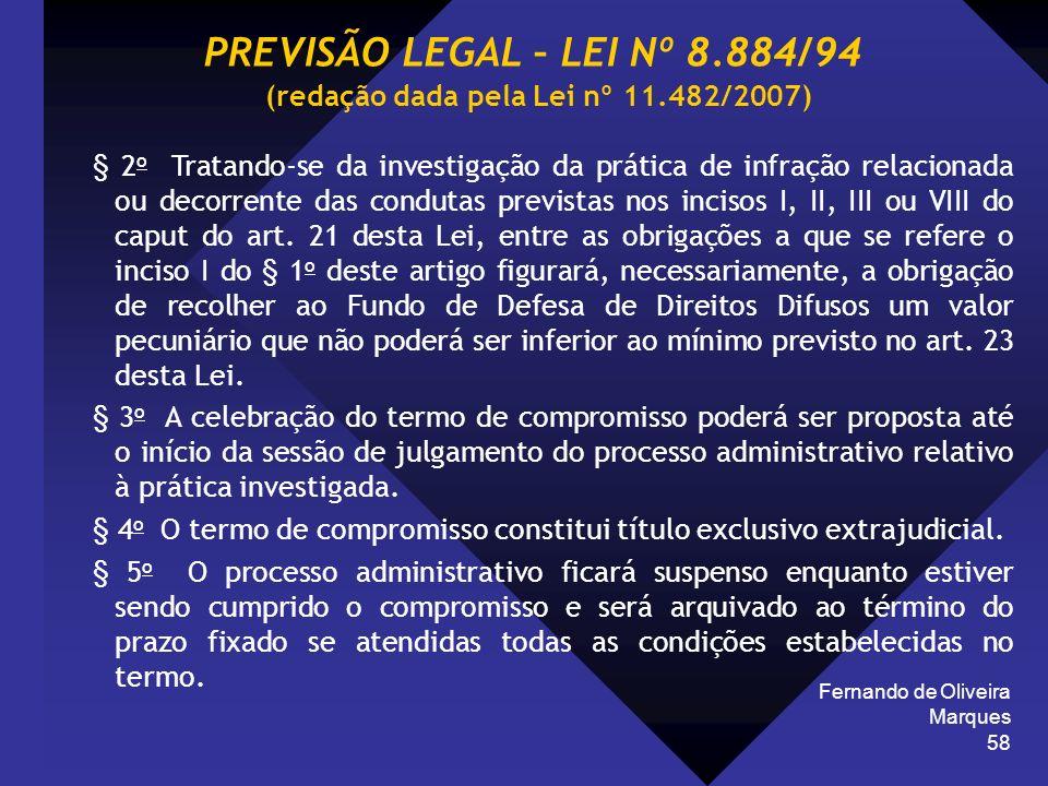 Fernando de Oliveira Marques 58 § 2 o Tratando-se da investigação da prática de infração relacionada ou decorrente das condutas previstas nos incisos