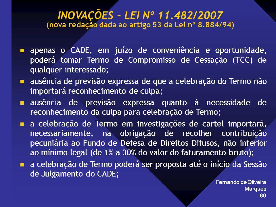 Fernando de Oliveira Marques 60 apenas o CADE, em juízo de conveniência e oportunidade, poderá tomar Termo de Compromisso de Cessação (TCC) de qualque