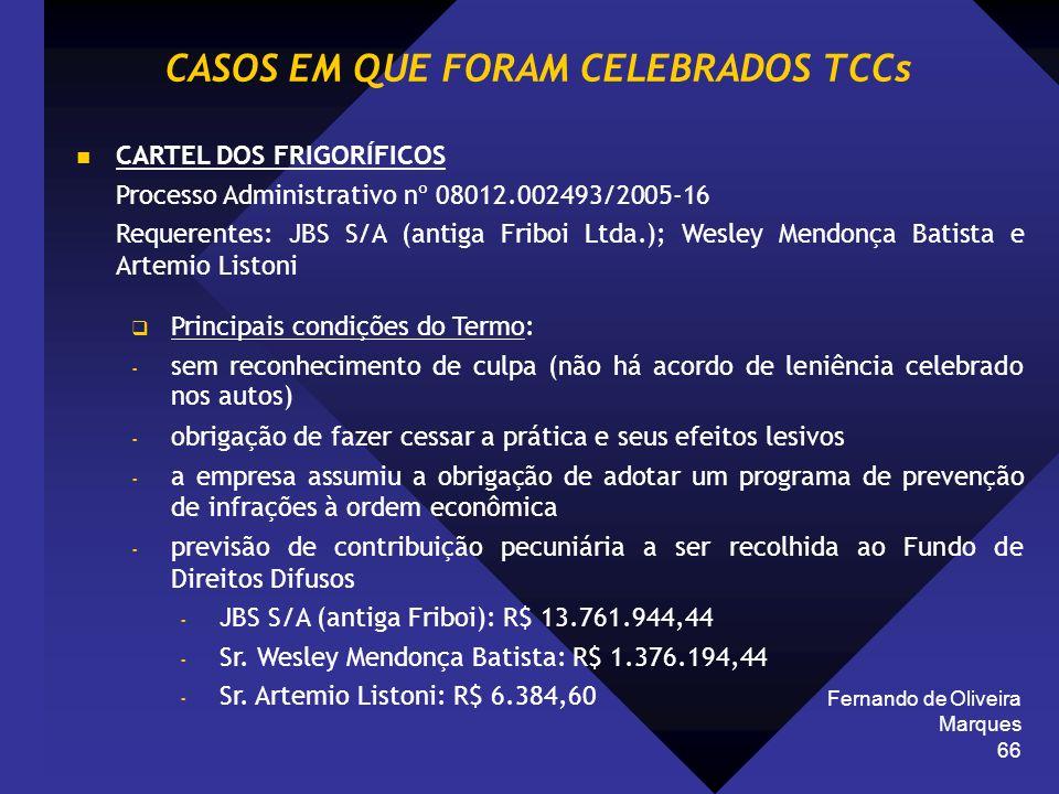 Fernando de Oliveira Marques 66 CARTEL DOS FRIGORÍFICOS Processo Administrativo nº 08012.002493/2005-16 Requerentes: JBS S/A (antiga Friboi Ltda.); We