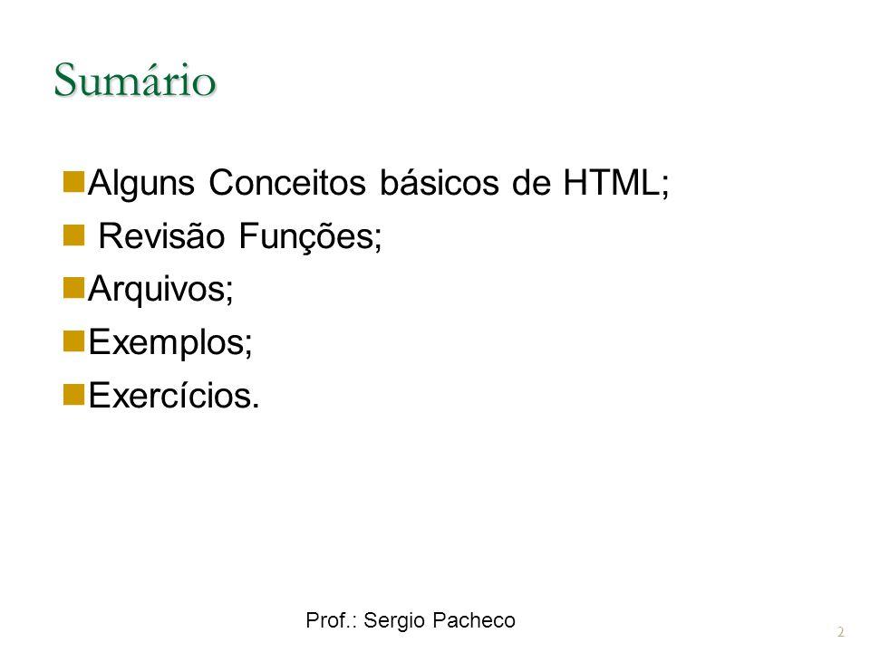 Sumário 2 Alguns Conceitos básicos de HTML; Revisão Funções; Arquivos; Exemplos; Exercícios.