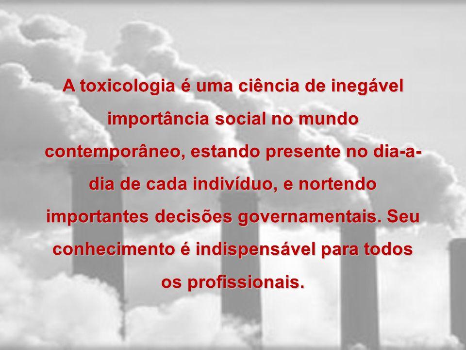 A toxicologia é uma ciência de inegável importância social no mundo contemporâneo, estando presente no dia-a- dia de cada indivíduo, e nortendo import