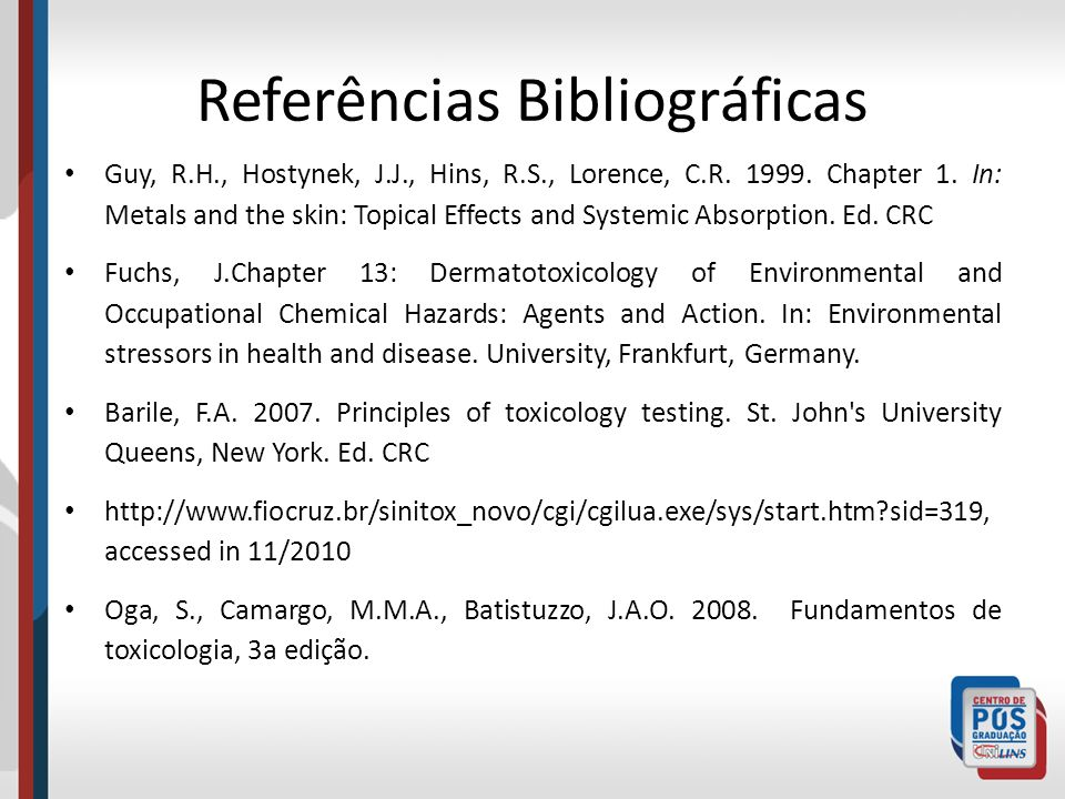Referências Bibliográficas Guy, R.H., Hostynek, J.J., Hins, R.S., Lorence, C.R. 1999. Chapter 1. In: Metals and the skin: Topical Effects and Systemic
