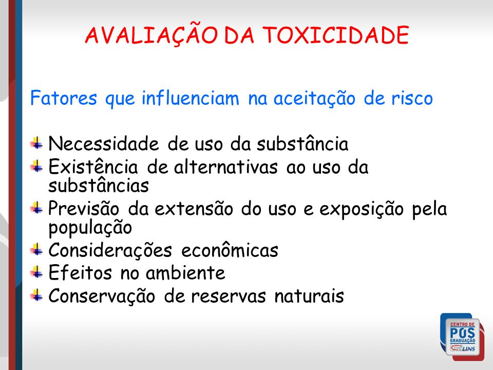 Fatores que influenciam na aceitação de risco Necessidade de uso da substância Existência de alternativas ao uso da substâncias Previsão da extensão d