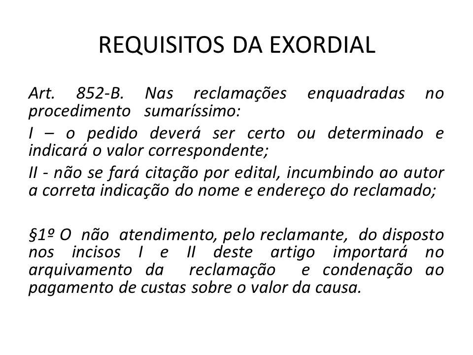 REQUISITOS DA EXORDIAL Art. 852-B. Nas reclamações enquadradas no procedimento sumaríssimo: I – o pedido deverá ser certo ou determinado e indicará o