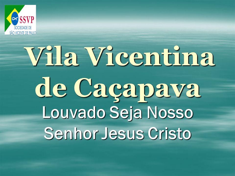 Vila Vicentina de Caçapava Louvado Seja Nosso Senhor Jesus Cristo