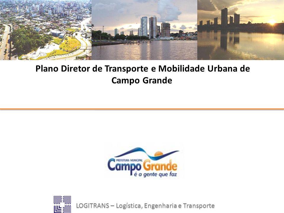 LOGITRANS – Logística, Engenharia e Transporte Plano Diretor de Transporte e Mobilidade Urbana de Campo Grande