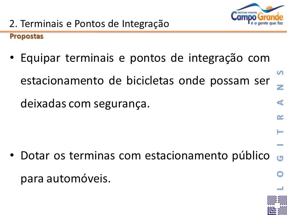 2. Terminais e Pontos de Integração Equipar terminais e pontos de integração com estacionamento de bicicletas onde possam ser deixadas com segurança.