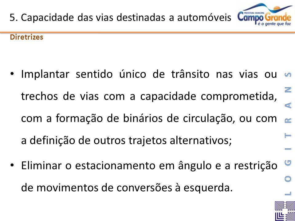 5. Capacidade das vias destinadas a automóveis Implantar sentido único de trânsito nas vias ou trechos de vias com a capacidade comprometida, com a fo