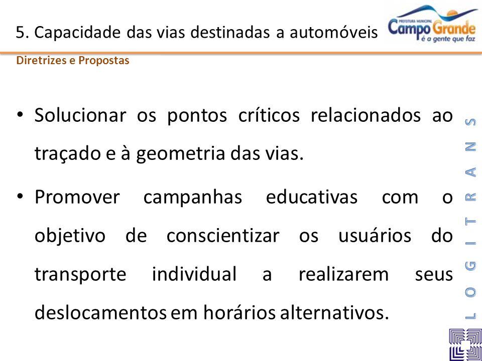 5. Capacidade das vias destinadas a automóveis Solucionar os pontos críticos relacionados ao traçado e à geometria das vias. Promover campanhas educat