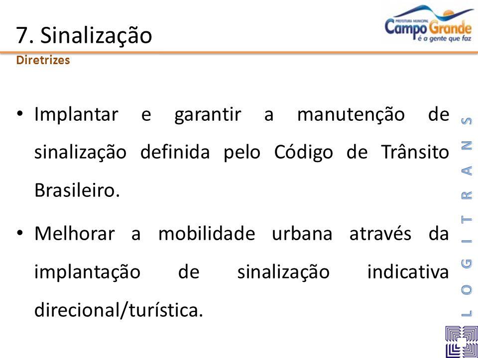 7. Sinalização Implantar e garantir a manutenção de sinalização definida pelo Código de Trânsito Brasileiro. Melhorar a mobilidade urbana através da i