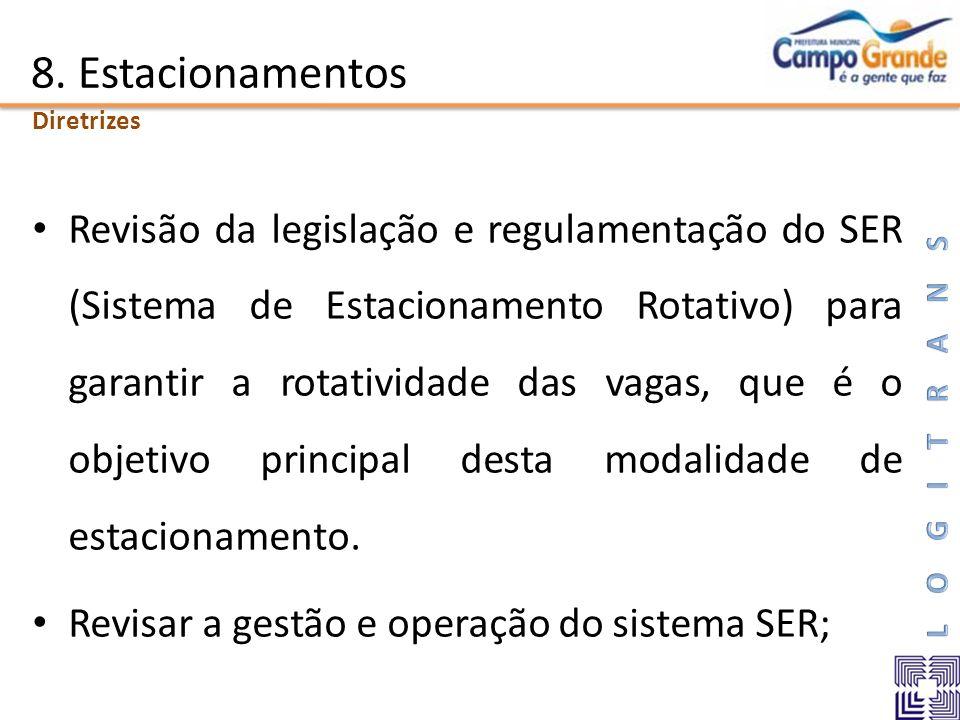8. Estacionamentos Revisão da legislação e regulamentação do SER (Sistema de Estacionamento Rotativo) para garantir a rotatividade das vagas, que é o