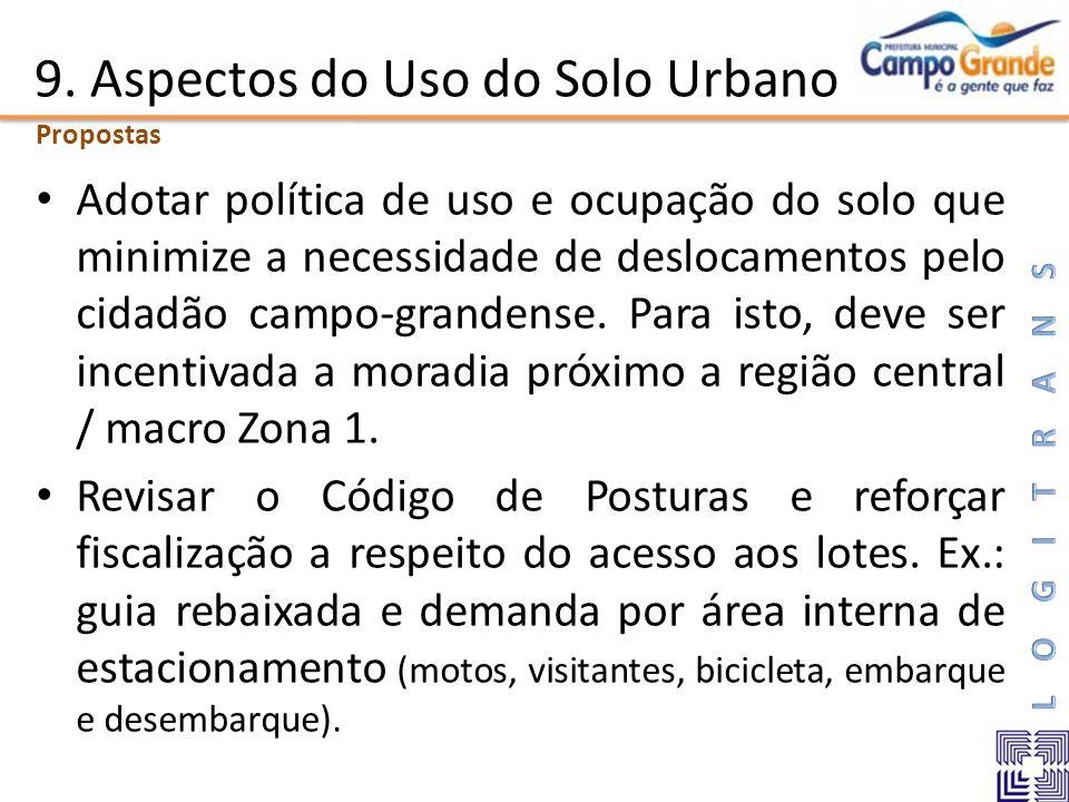 9. Aspectos do Uso do Solo Urbano Adotar política de uso e ocupação do solo que minimize a necessidade de deslocamentos pelo cidadão campo-grandense.