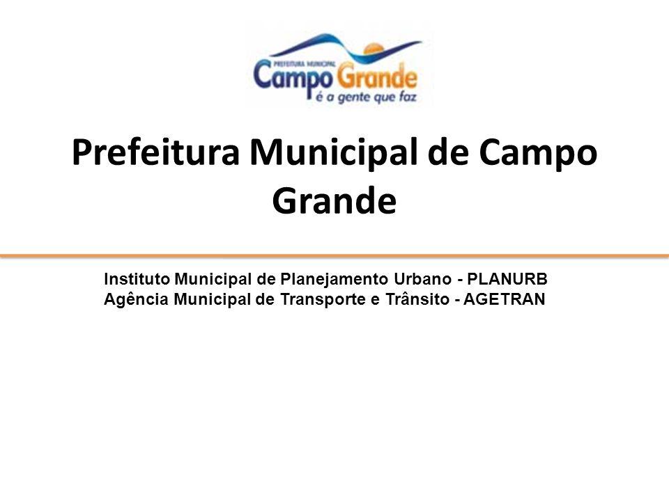 Prefeitura Municipal de Campo Grande Instituto Municipal de Planejamento Urbano - PLANURB Agência Municipal de Transporte e Trânsito - AGETRAN