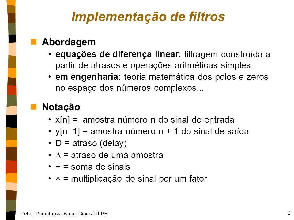 Geber Ramalho & Osman Gioia - UFPE 1 Implementação de filtros Filtros FIR Filtros IIR