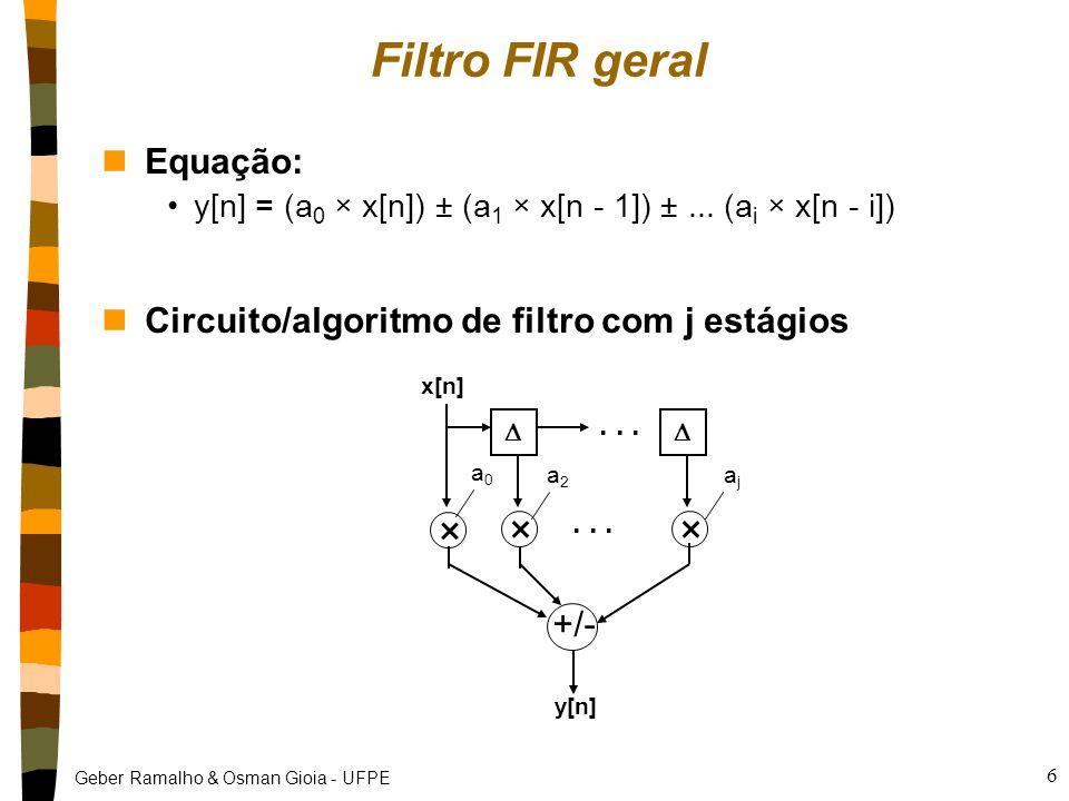 Geber Ramalho & Osman Gioia - UFPE 6 Filtro FIR geral nEquação: y[n] = (a 0 × x[n]) ± (a 1 × x[n - 1]) ±...