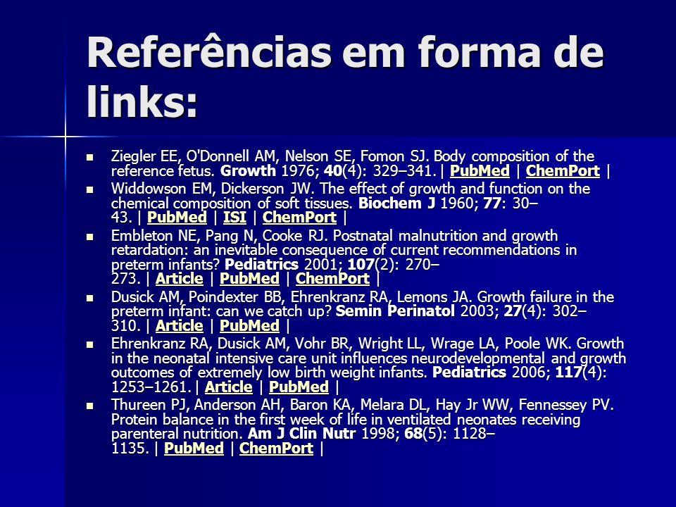 Referências em forma de links: Ziegler EE, O'Donnell AM, Nelson SE, Fomon SJ. Body composition of the reference fetus. Growth 1976; 40(4): 329–341. |