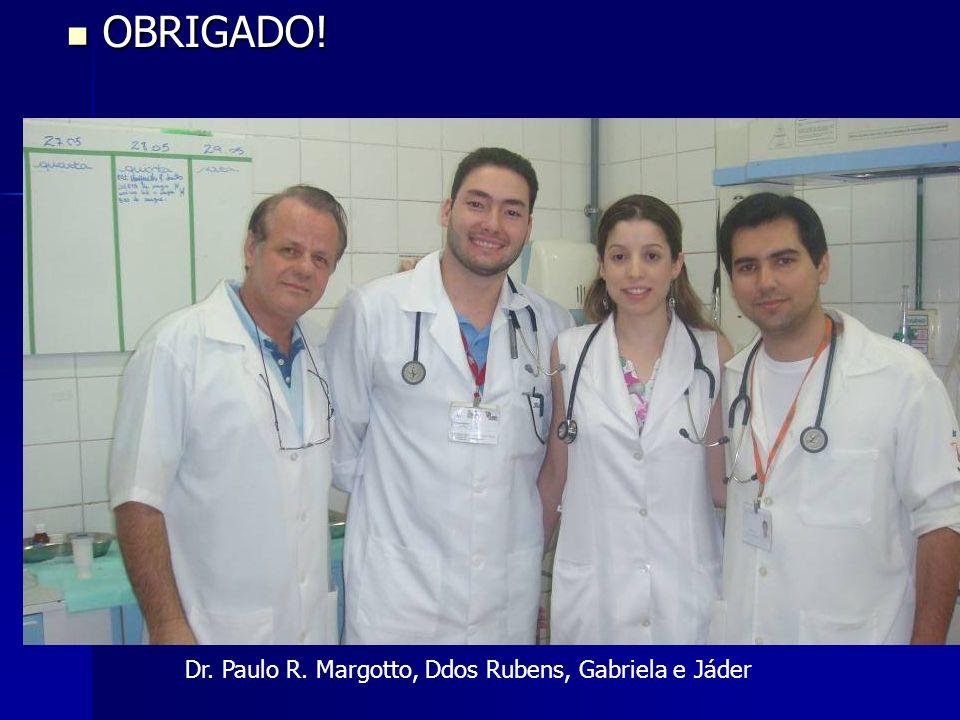 OBRIGADO! OBRIGADO! Dr. Paulo R. Margotto, Ddos Rubens, Gabriela e Jáder