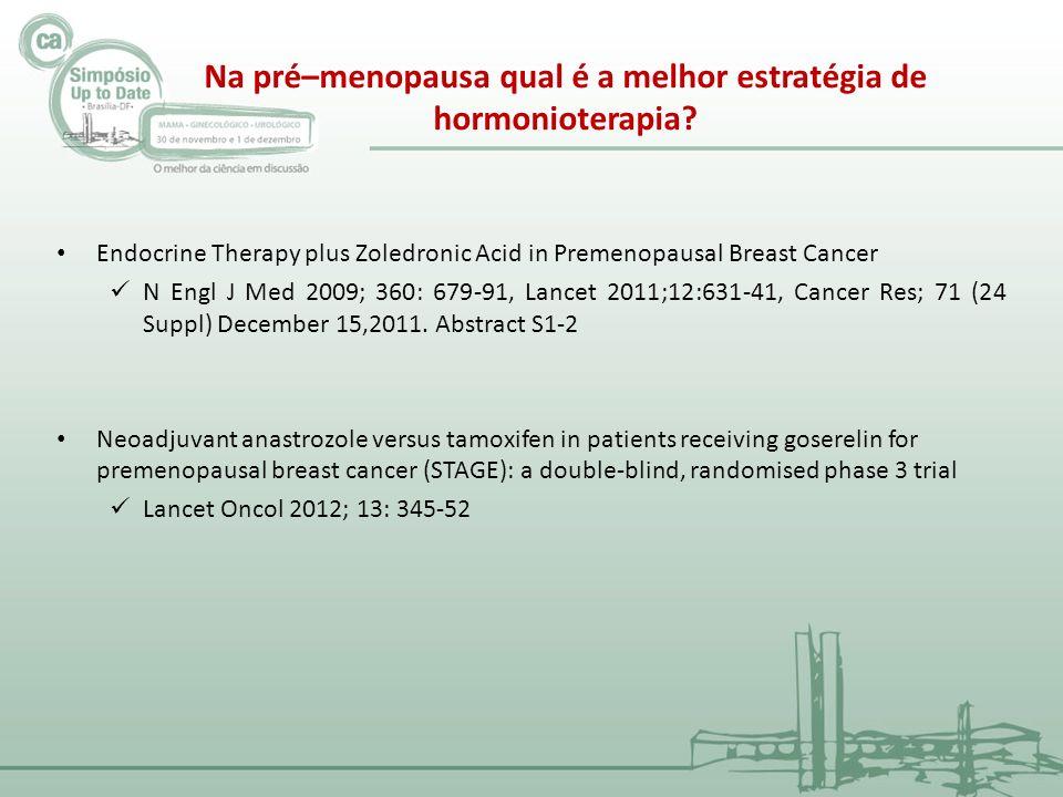 Endocrine Therapy plus Zoledronic Acid in Premenopausal Breast Cancer N Engl J Med 2009; 360: 679-91 Sem diferença entre Tamoxifen + Goserelina x Anastrozol + Goserelina 1803 mulheres pre-menopausa com ca de mama estadio I-II Randomizadas para Goserelina + Tamoxifen/Anastrozol