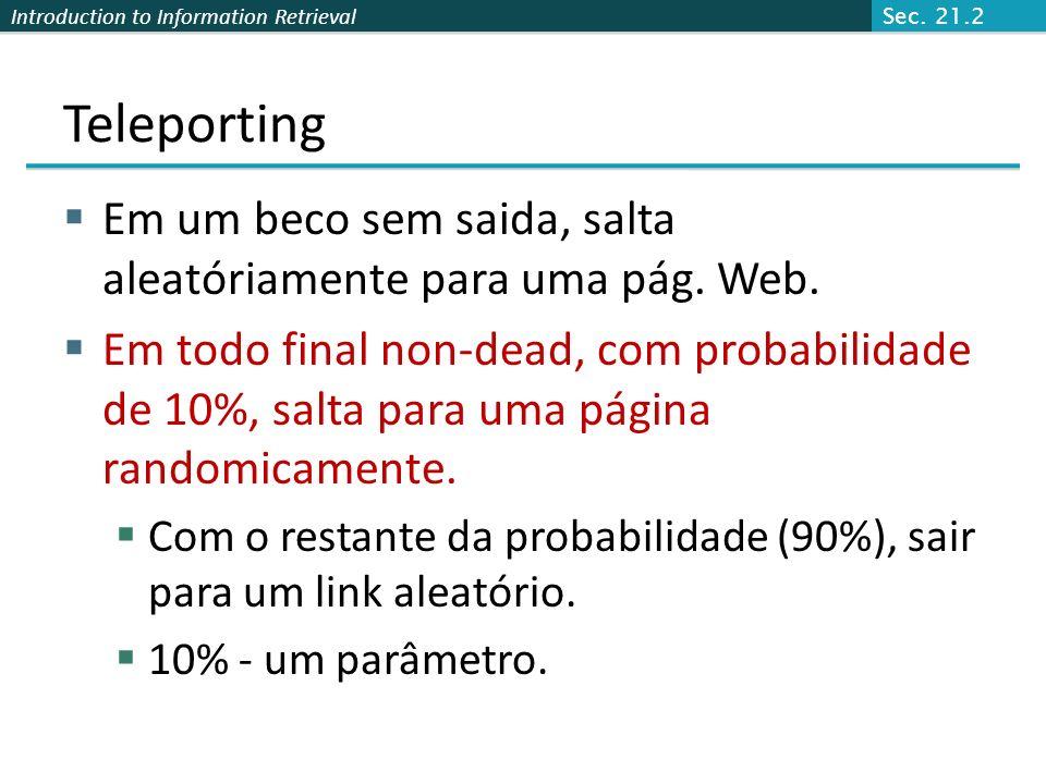 Introduction to Information Retrieval Não é o Bastante A web é cheia de becos sem saidas. Random walk podem ficar presos em becos sem saida. Não faz s