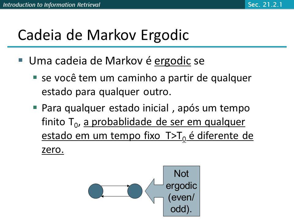 Introduction to Information Retrieval Cadeias de Markov Evidente, para todo i, Cadeias de Markov são abastrações de passeios aleatórios. Exercise: rep