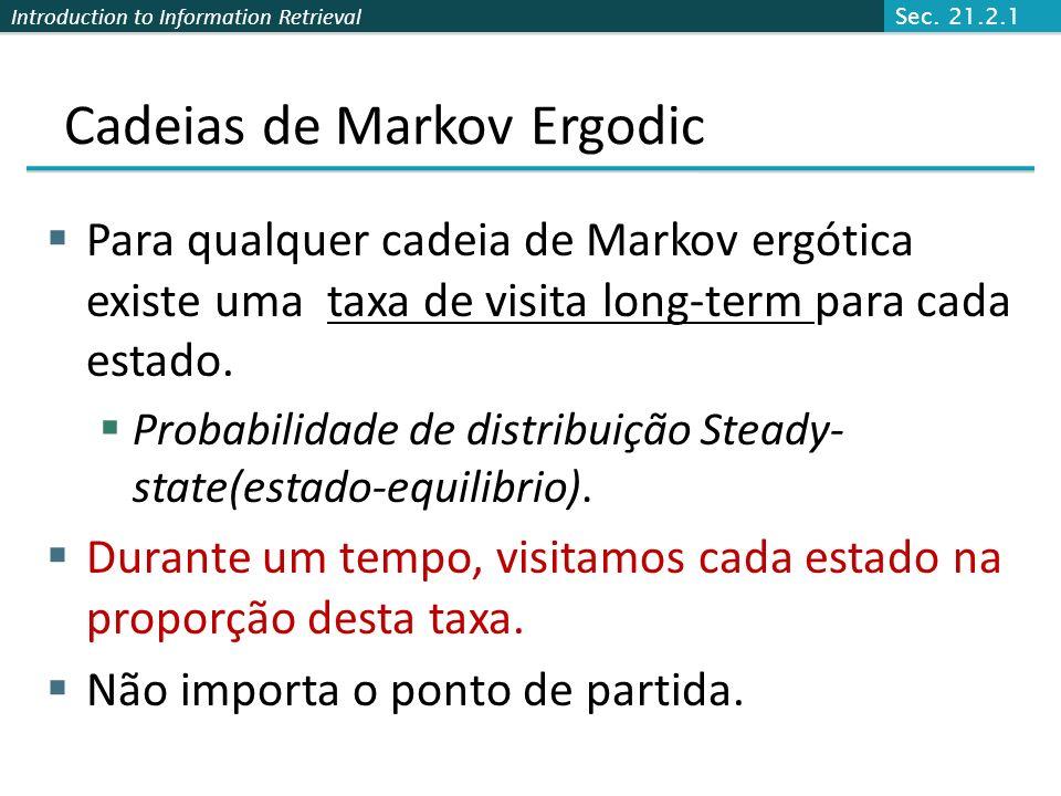 Introduction to Information Retrieval Cadeia de Markov Ergodic Uma cadeia de Markov é ergodic se se você tem um caminho a partir de qualquer estado pa