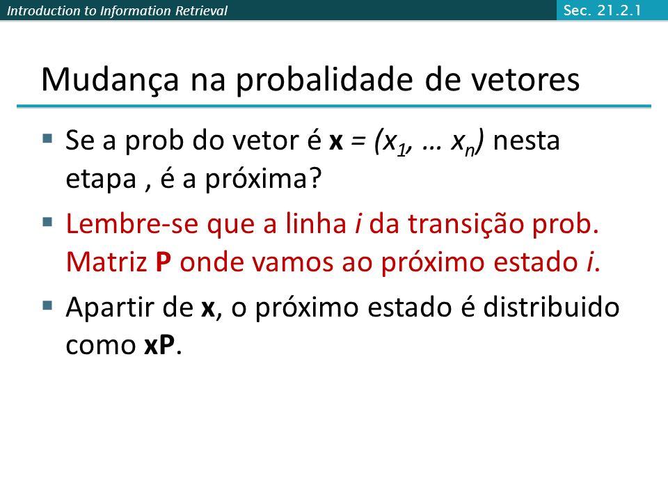 Introduction to Information Retrieval Vetor de Probabilidade Uma probabilidade (linha) do vetor x = (x 1, … x n ) nos diz que o caminho é qualquer pon