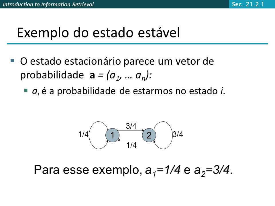 Introduction to Information Retrieval Mudança na probalidade de vetores Se a prob do vetor é x = (x 1, … x n ) nesta etapa, é a próxima? Lembre-se que