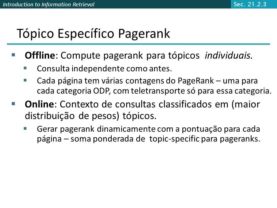 Introduction to Information Retrieval Tópico Específico Pagerank Objetivo – Valores de pagerank que dependem da consulta do tema (topic). Conceitualme