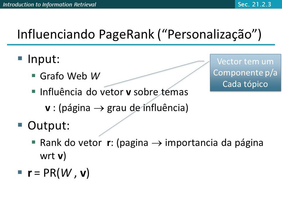 Introduction to Information Retrieval Offline: Compute pagerank para tópicos individuais. Consulta independente como antes. Cada página tem várias con