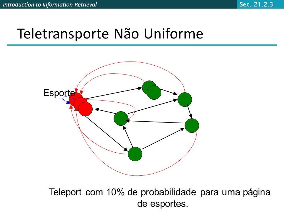 Introduction to Information Retrieval Influenciando PageRank (Personalização) Input: Grafo Web W Influência do vetor v sobre temas v : (página grau de