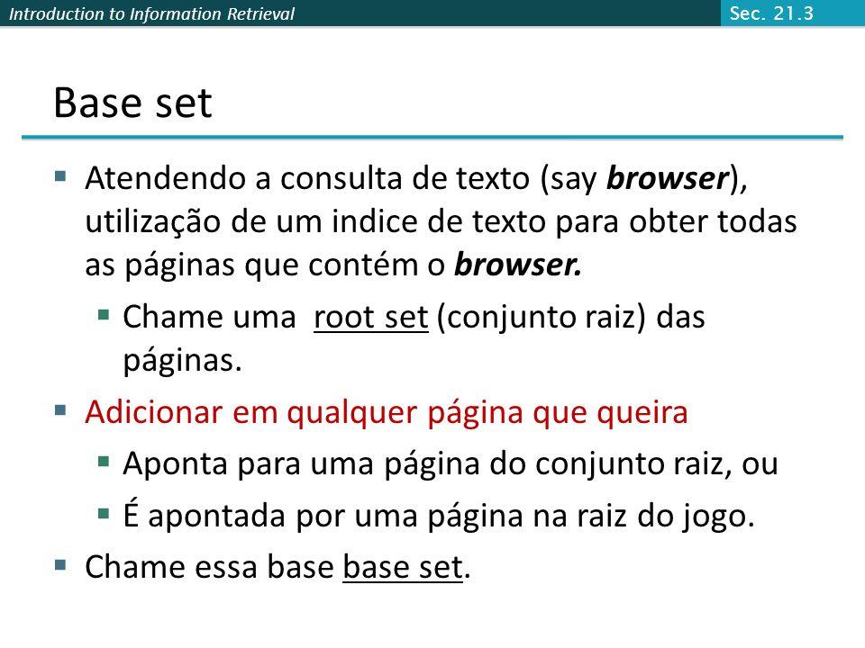 Introduction to Information Retrieval High-level scheme Extrair da web um conjunto básico de páginas que poderiam ser bons hubs de autoridade. A parti