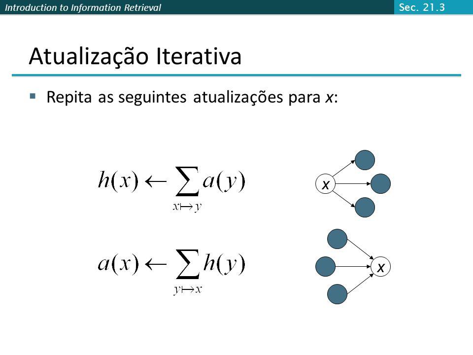 Introduction to Information Retrieval Distribuindo hubs and authorities Calcular, para cada página x do base set, um hub score h(x) e um authority sco