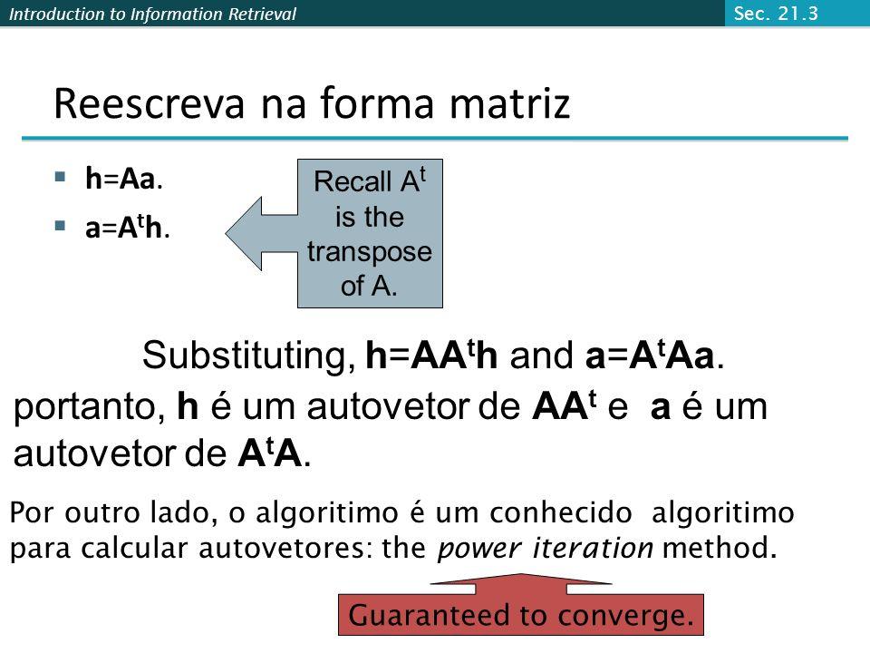 Introduction to Information Retrieval Vetor Hub/autoridade Ver o hub scores h() e a autoridade scores a() como vetores com n components. Recall as atu
