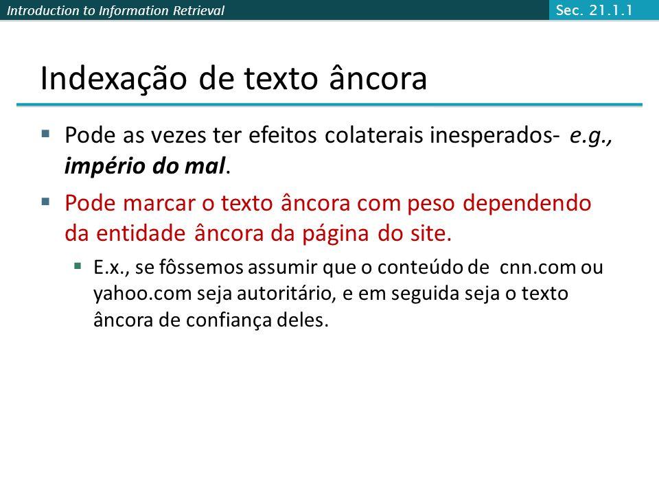 Introduction to Information Retrieval Indexação do texto âncora Ao indexar um documento D, incluir o texto âncora de links que apontam para D. www.ibm