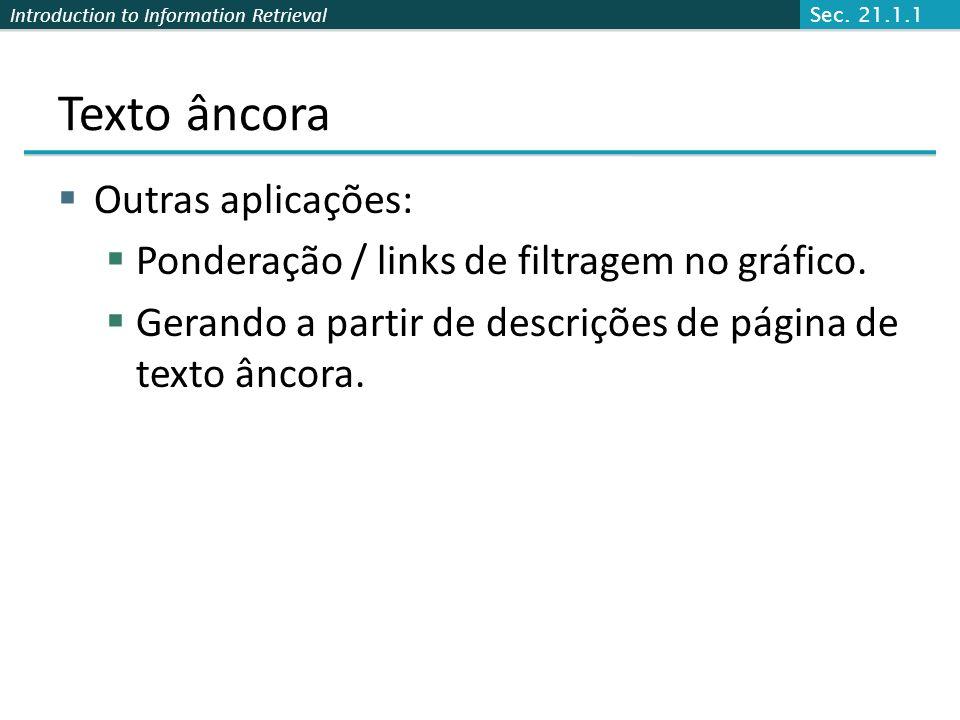 Introduction to Information Retrieval Texto âncora Outras aplicações: Ponderação / links de filtragem no gráfico.