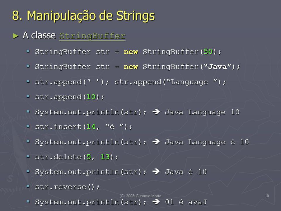 (C) 2008 Gustavo Motta10 8. Manipulação de Strings A classe StringBuffer A classe StringBuffer StringBuffer StringBuffer str = new StringBuffer(50); S