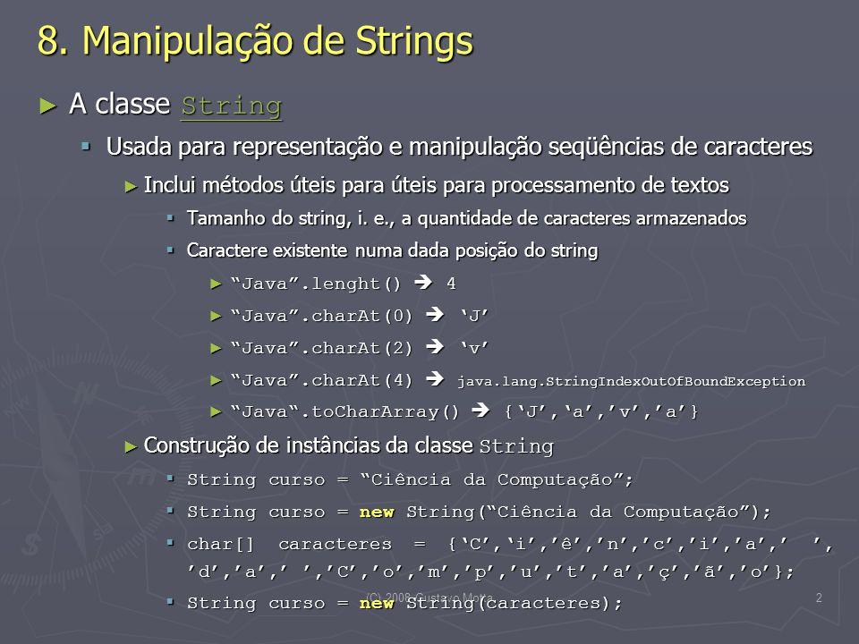 (C) 2008 Gustavo Motta2 8. Manipulação de Strings A classe String A classe String String Usada para representação e manipulação seqüências de caracter