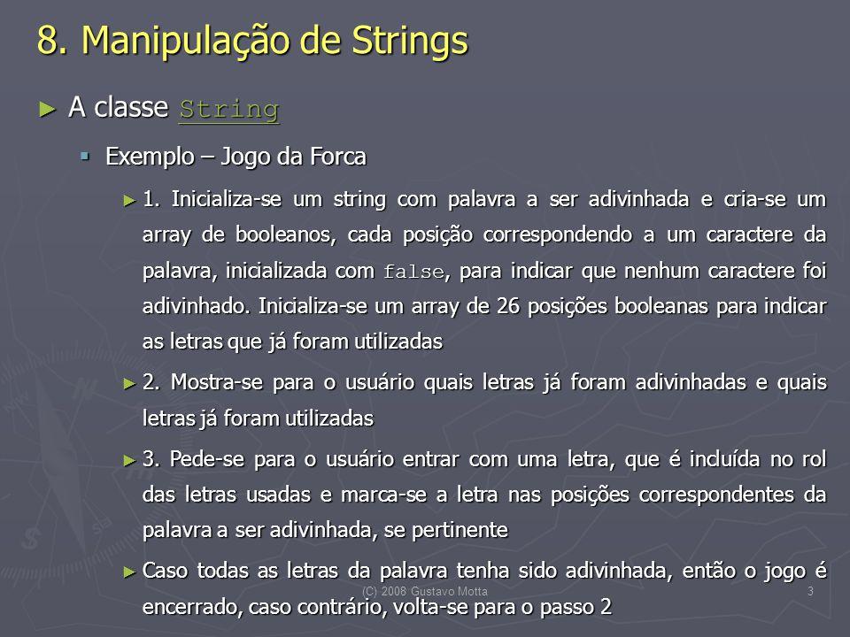 (C) 2008 Gustavo Motta3 8. Manipulação de Strings A classe String A classe String String Exemplo – Jogo da Forca Exemplo – Jogo da Forca 1. Inicializa