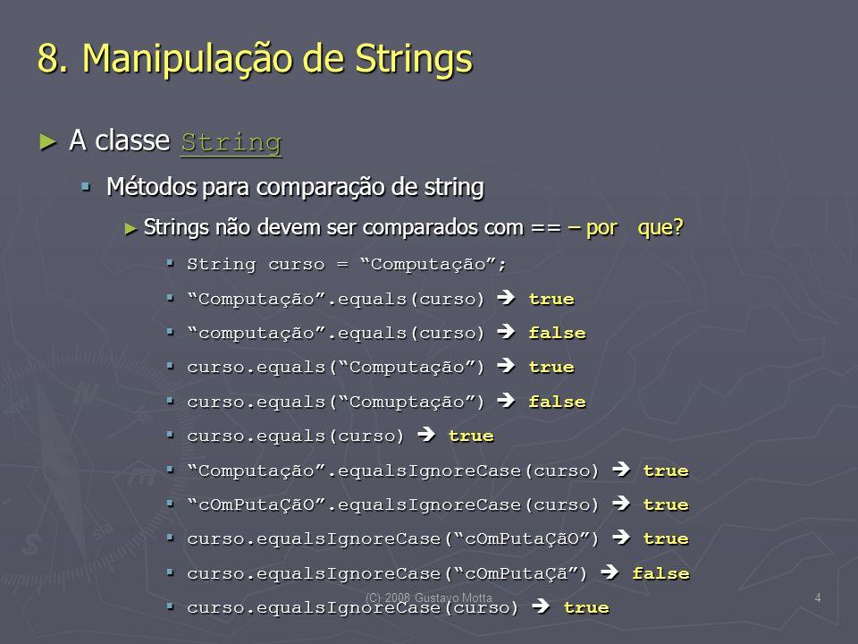 (C) 2008 Gustavo Motta4 8. Manipulação de Strings A classe String A classe String String Métodos para comparação de string Métodos para comparação de