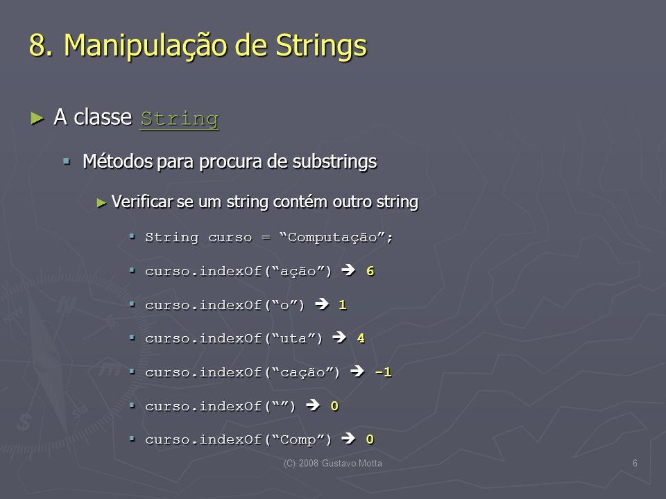 (C) 2008 Gustavo Motta6 8. Manipulação de Strings A classe String A classe String String Métodos para procura de substrings Métodos para procura de su