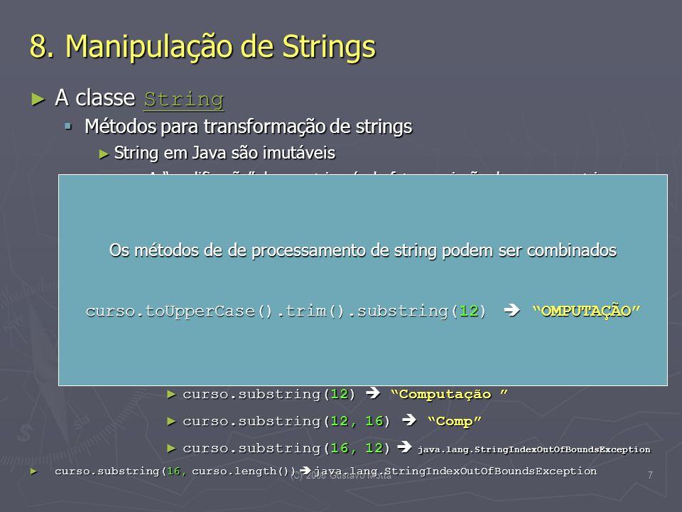 (C) 2008 Gustavo Motta7 8. Manipulação de Strings A classe String A classe String String Métodos para transformação de strings Métodos para transforma