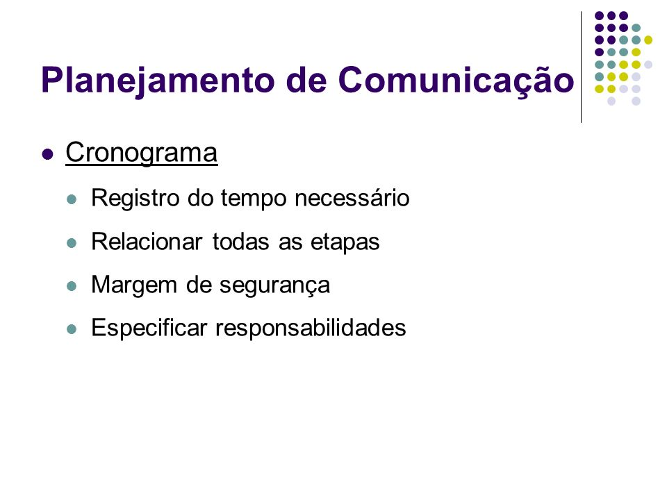 Planejamento de Comunicação Cronograma Registro do tempo necessário Relacionar todas as etapas Margem de segurança Especificar responsabilidades
