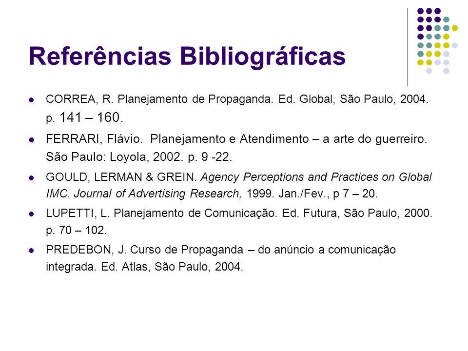 Referências Bibliográficas CORREA, R. Planejamento de Propaganda. Ed. Global, São Paulo, 2004. p. 141 – 160. FERRARI, Flávio. Planejamento e Atendimen